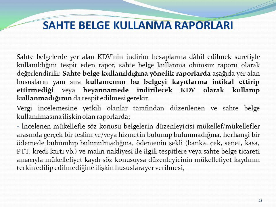 SAHTE BELGE KULLANMA RAPORLARI Sahte belgelerde yer alan KDV'nin indirim hesaplarına dâhil edilmek suretiyle kullanıldığını tespit eden rapor, sahte b