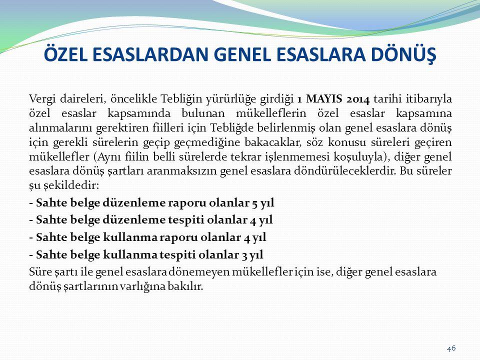 ÖZEL ESASLARDAN GENEL ESASLARA DÖNÜŞ 46 Vergi daireleri, öncelikle Tebliğin yürürlüğe girdiği 1 MAYIS 2014 tarihi itibarıyla özel esaslar kapsamında b