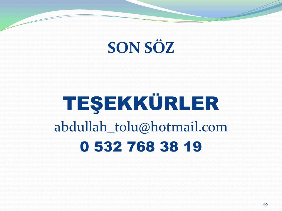 49 SON SÖZ TEŞEKKÜRLER abdullah_tolu@hotmail.com 0 532 768 38 19