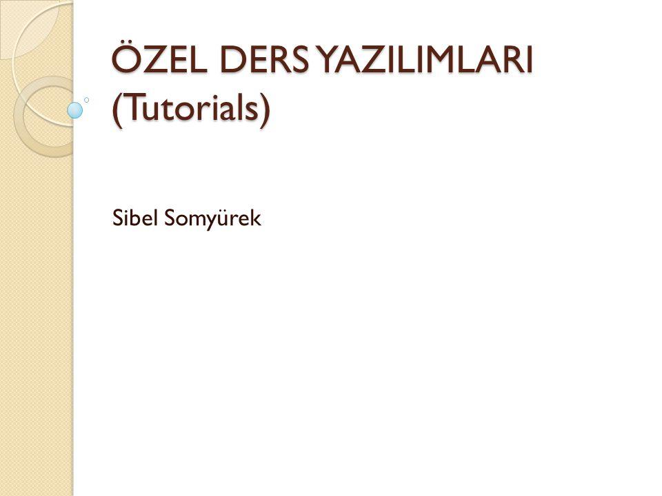 ÖZEL DERS YAZILIMLARI (Tutorials) Sibel Somyürek