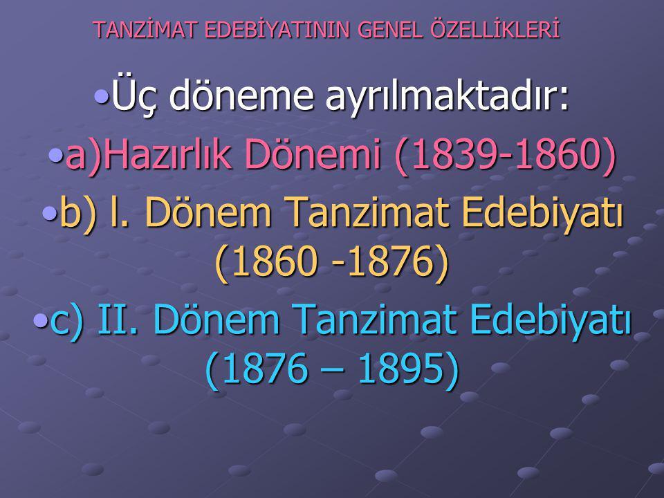 TANZİMAT EDEBİYATININ GENEL ÖZELLİKLERİ Üç döneme ayrılmaktadır:Üç döneme ayrılmaktadır: a)Hazırlık Dönemi (1839-1860)a)Hazırlık Dönemi (1839-1860) b) l.