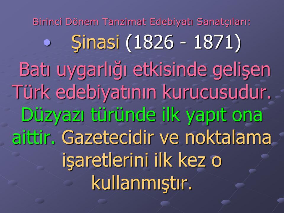 Birinci Dönem Tanzimat Edebiyatı Sanatçıları: Şinasi (1826 - 1871)Şinasi (1826 - 1871) Batı uygarlığı etkisinde gelişen Türk edebiyatının kurucusudur.