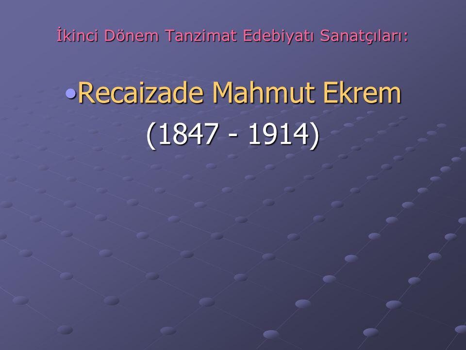 İkinci Dönem Tanzimat Edebiyatı Sanatçıları: Recaizade Mahmut EkremRecaizade Mahmut Ekrem (1847 - 1914)