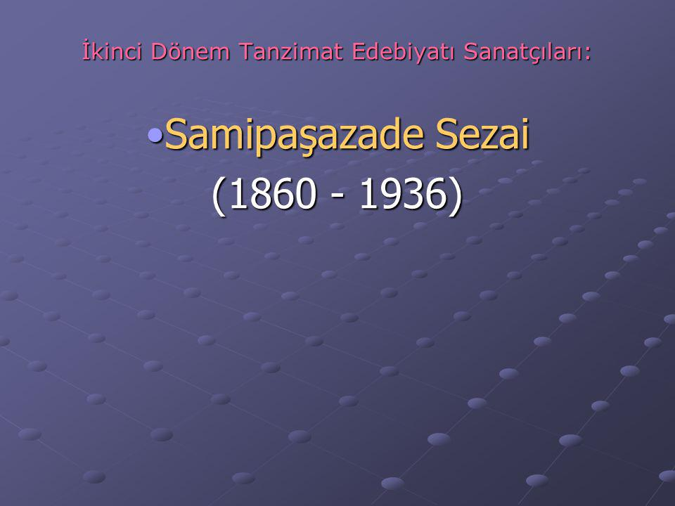 İkinci Dönem Tanzimat Edebiyatı Sanatçıları: Samipaşazade SezaiSamipaşazade Sezai (1860 - 1936)
