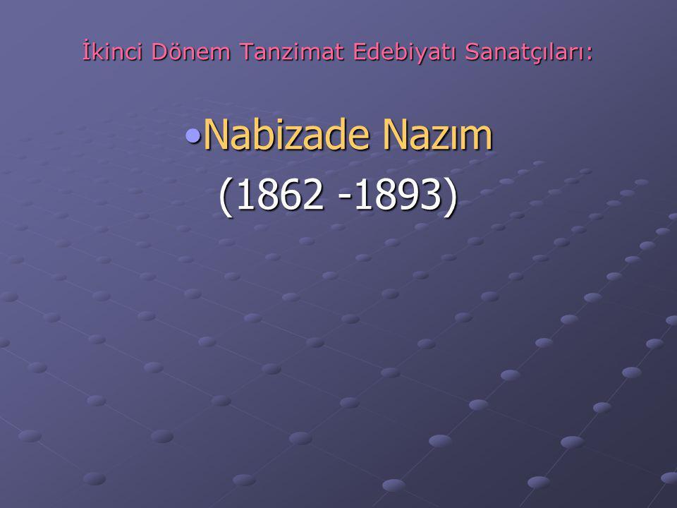 İkinci Dönem Tanzimat Edebiyatı Sanatçıları: Nabizade NazımNabizade Nazım (1862 -1893)