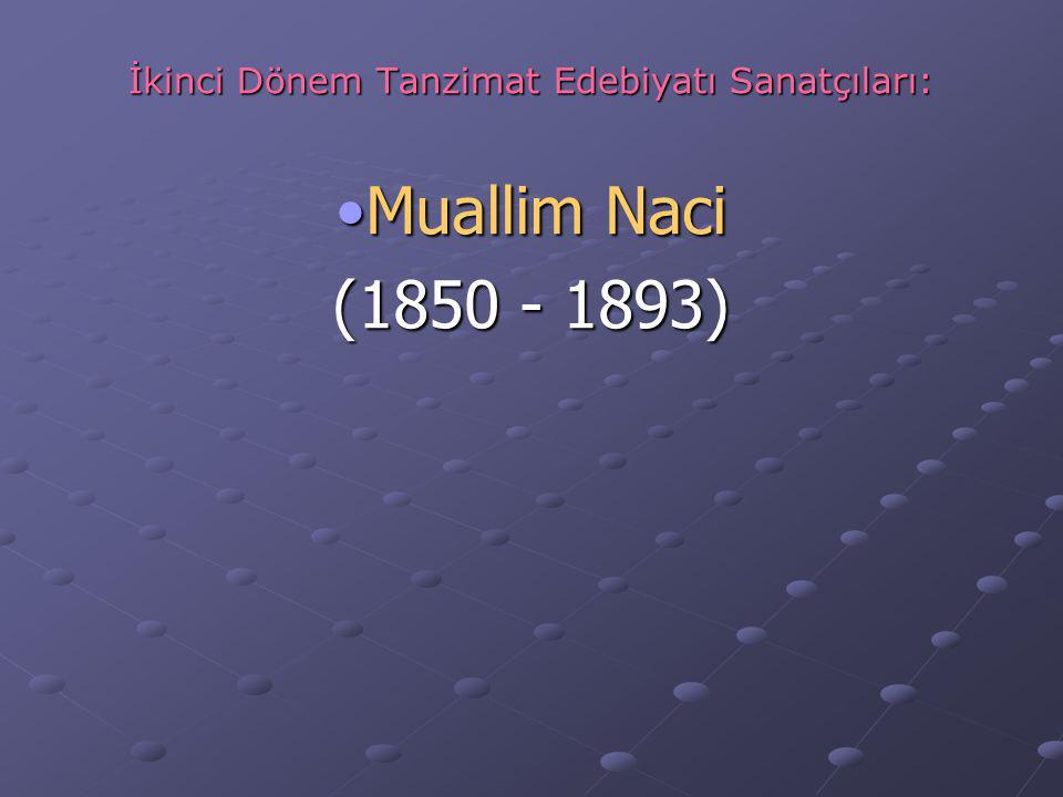 İkinci Dönem Tanzimat Edebiyatı Sanatçıları: Muallim NaciMuallim Naci (1850 - 1893)