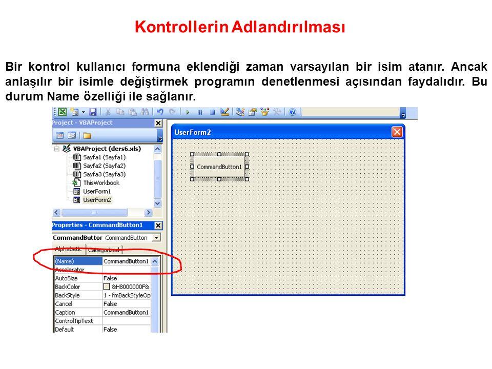 Kontrollerin Adlandırılması Bir kontrol kullanıcı formuna eklendiği zaman varsayılan bir isim atanır. Ancak anlaşılır bir isimle değiştirmek programın