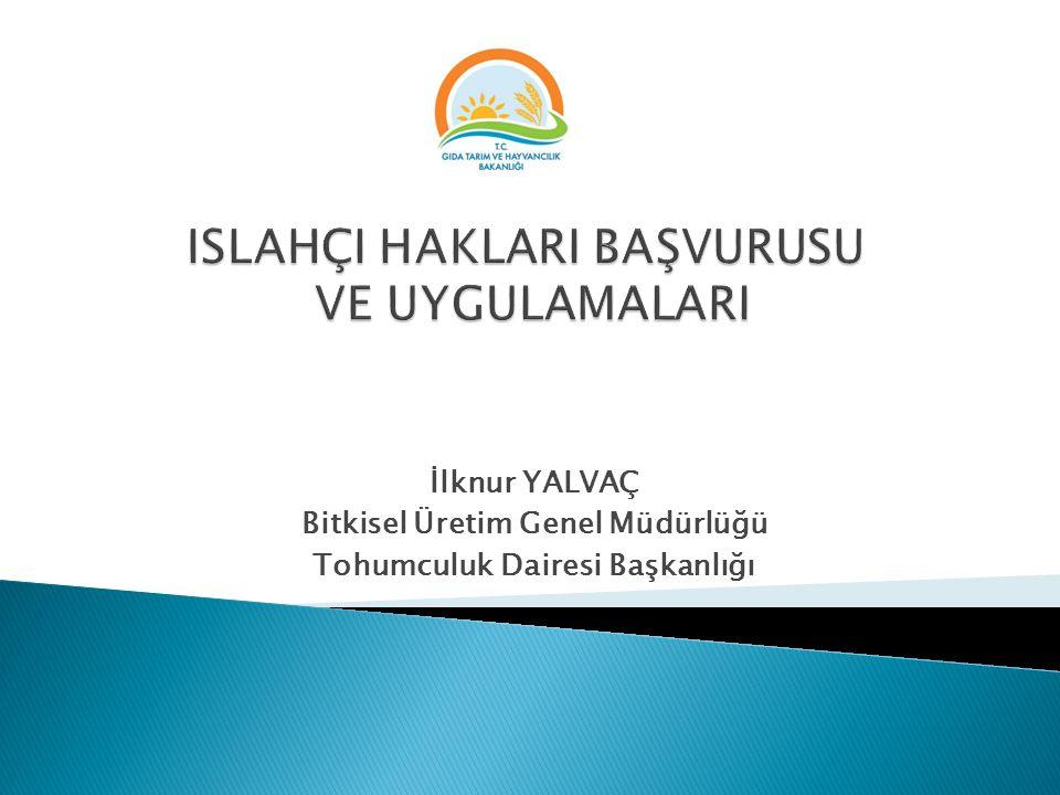 İlknur YALVAÇ Bitkisel Üretim Genel Müdürlüğü Tohumculuk Dairesi Başkanlığı