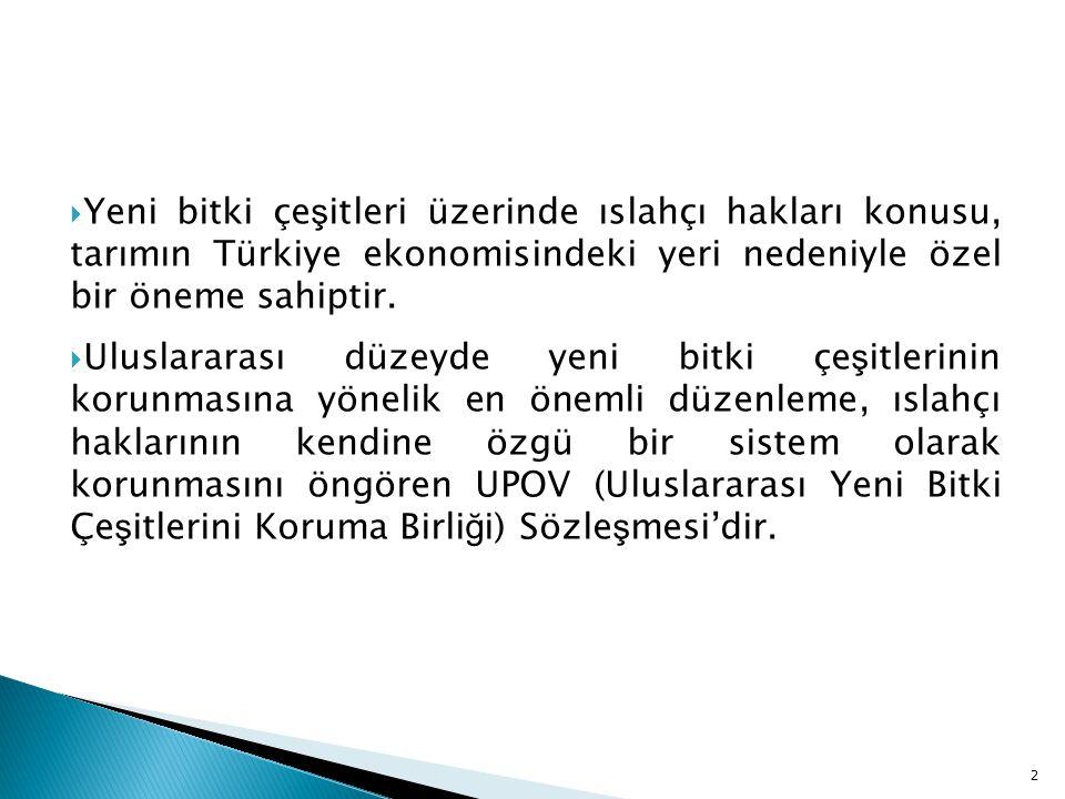  Yeni bitki çe ş itleri üzerinde ıslahçı hakları konusu, tarımın Türkiye ekonomisindeki yeri nedeniyle özel bir öneme sahiptir.  Uluslararası düzeyd