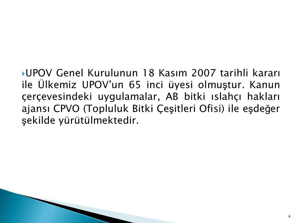  UPOV Genel Kurulunun 18 Kasım 2007 tarihli kararı ile Ülkemiz UPOV'un 65 inci üyesi olmu ş tur. Kanun çerçevesindeki uygulamalar, AB bitki ıslahçı h