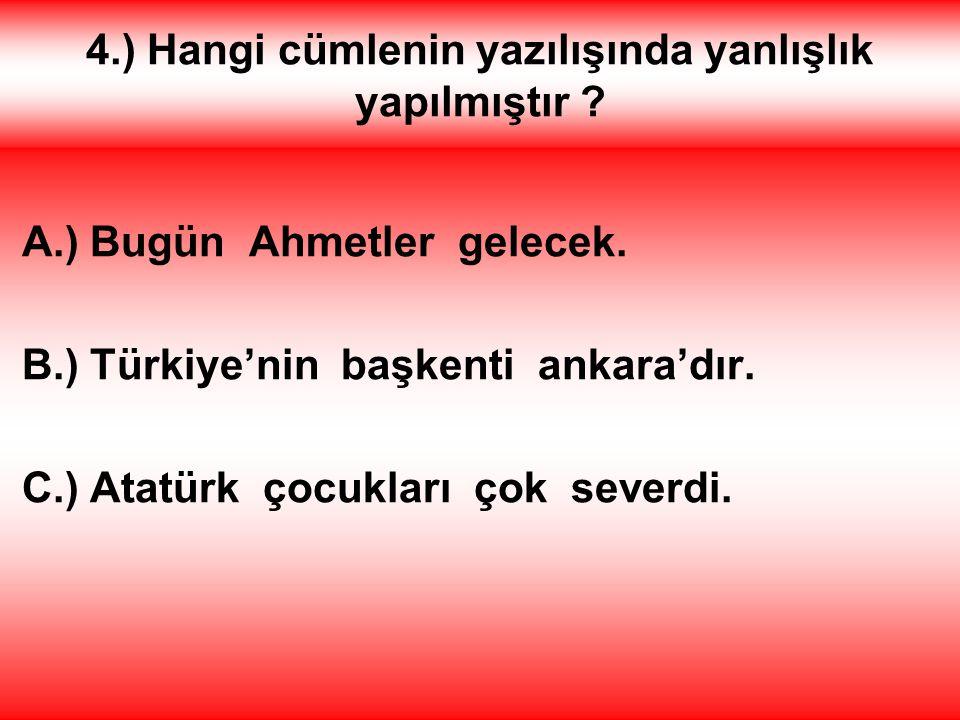 Hatırlayalım: Özel isimlere gelen -ler eki kesme işareti ile ayrılmaz. Doğru cevap : A.) Türk'ler ( Doğru yazılışı : Türkler ) Aferin, alkışlar sizin
