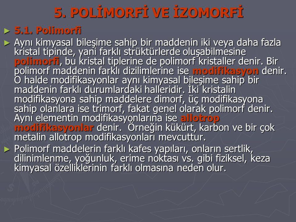 5. POLİMORFİ VE İZOMORFİ ► 5.1. Polimorfi ► Aynı kimyasal bileşime sahip bir maddenin iki veya daha fazla kristal tipinde, yani farklı strüktürlerde o