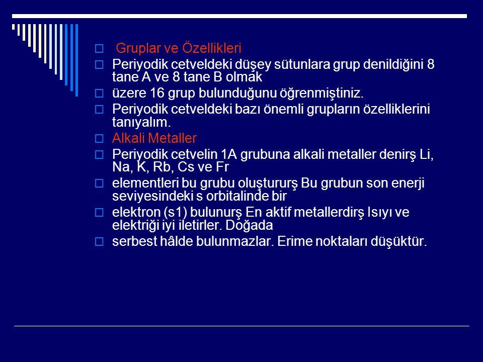  Gruplar ve Özellikleri  Periyodik cetveldeki düşey sütunlara grup denildiğini 8 tane A ve 8 tane B olmak  üzere 16 grup bulunduğunu öğrenmiştiniz.