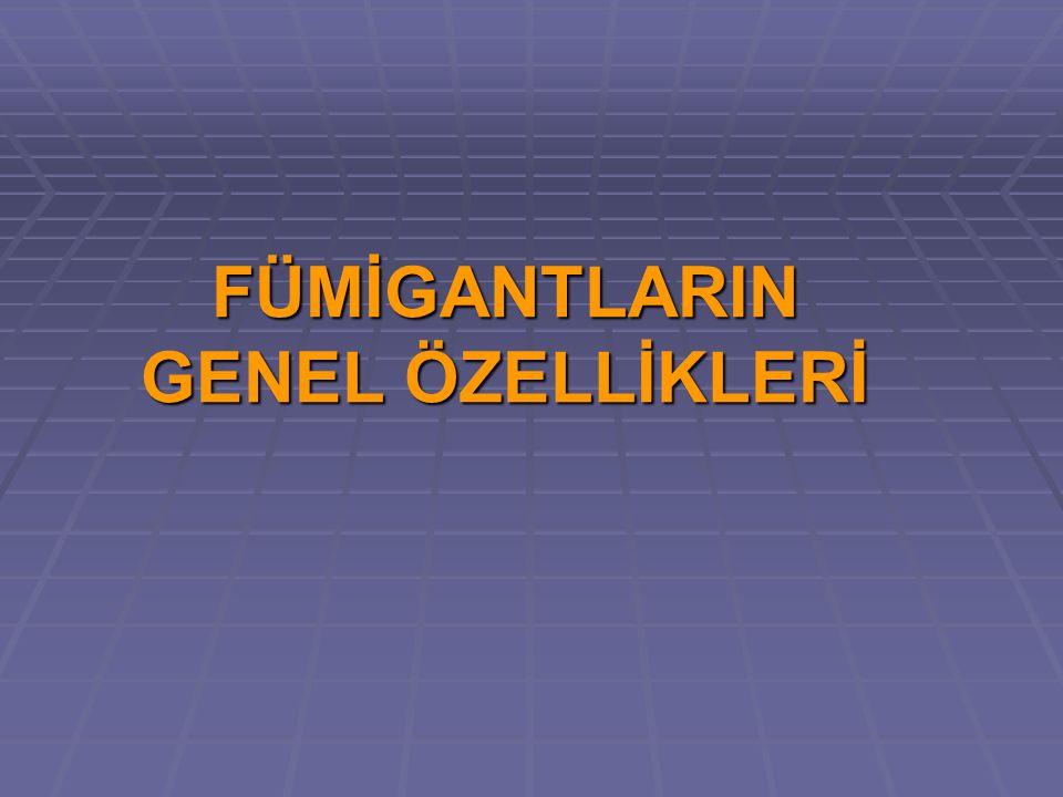 FÜMİGANTLARIN GENEL ÖZELLİKLERİ