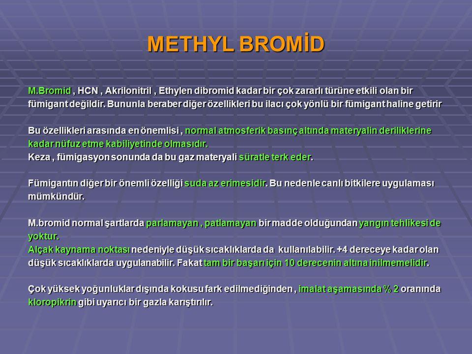 METHYL BROMİD M.Bromid, HCN, Akrilonitril, Ethylen dibromid kadar bir çok zararlı türüne etkili olan bir fümigant değildir.