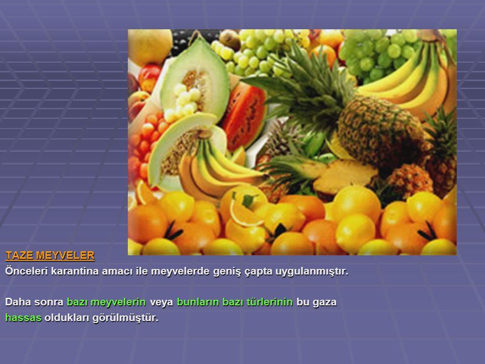 TAZE MEYVELER Önceleri karantina amacı ile meyvelerde geniş çapta uygulanmıştır.
