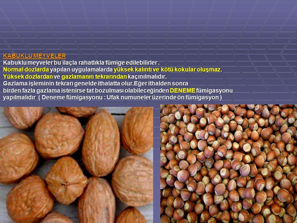 KABUKLU MEYVELER Kabuklu meyveler bu ilaçla rahatlıkla fümige edilebilirler.