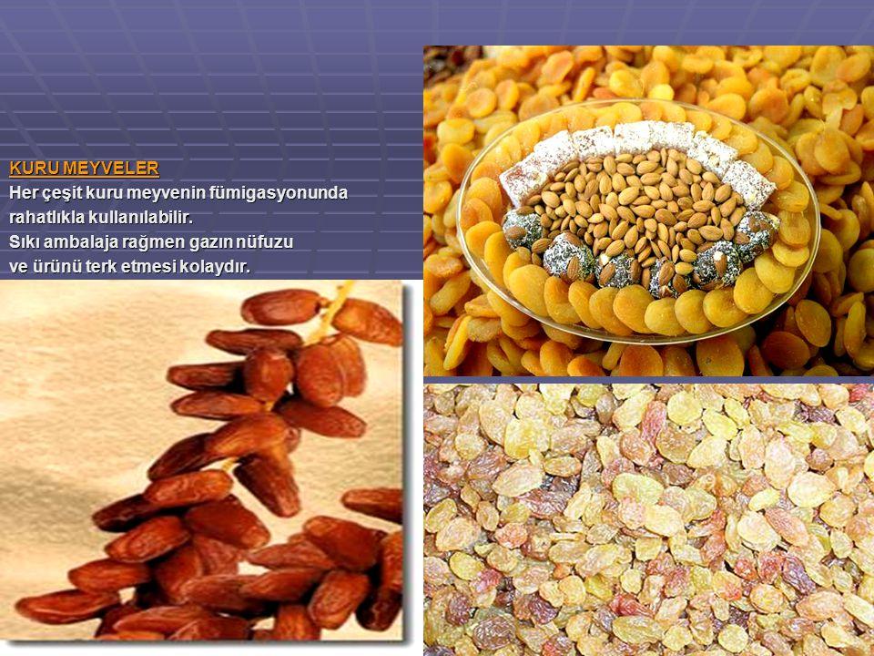 KURU MEYVELER Her çeşit kuru meyvenin fümigasyonunda rahatlıkla kullanılabilir.