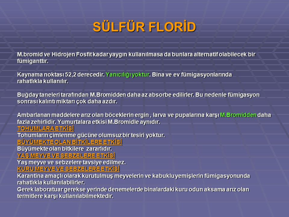 SÜLFÜR FLORİD M.bromid ve Hidrojen Fosfit kadar yaygın kullanılmasa da bunlara alternatif olabilecek bir fümiganttır.