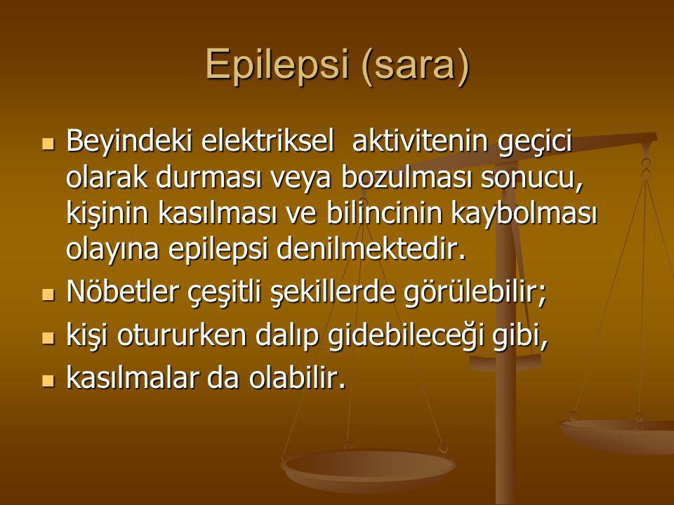 Epilepsi (sara) Beyindeki elektriksel aktivitenin geçici olarak durması veya bozulması sonucu, kişinin kasılması ve bilincinin kaybolması olayına epil