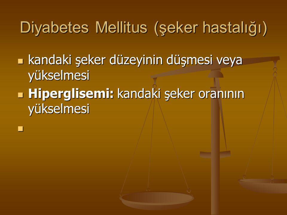 Diyabetes Mellitus (şeker hastalığı) kandaki şeker düzeyinin düşmesi veya yükselmesi kandaki şeker düzeyinin düşmesi veya yükselmesi Hiperglisemi: kan