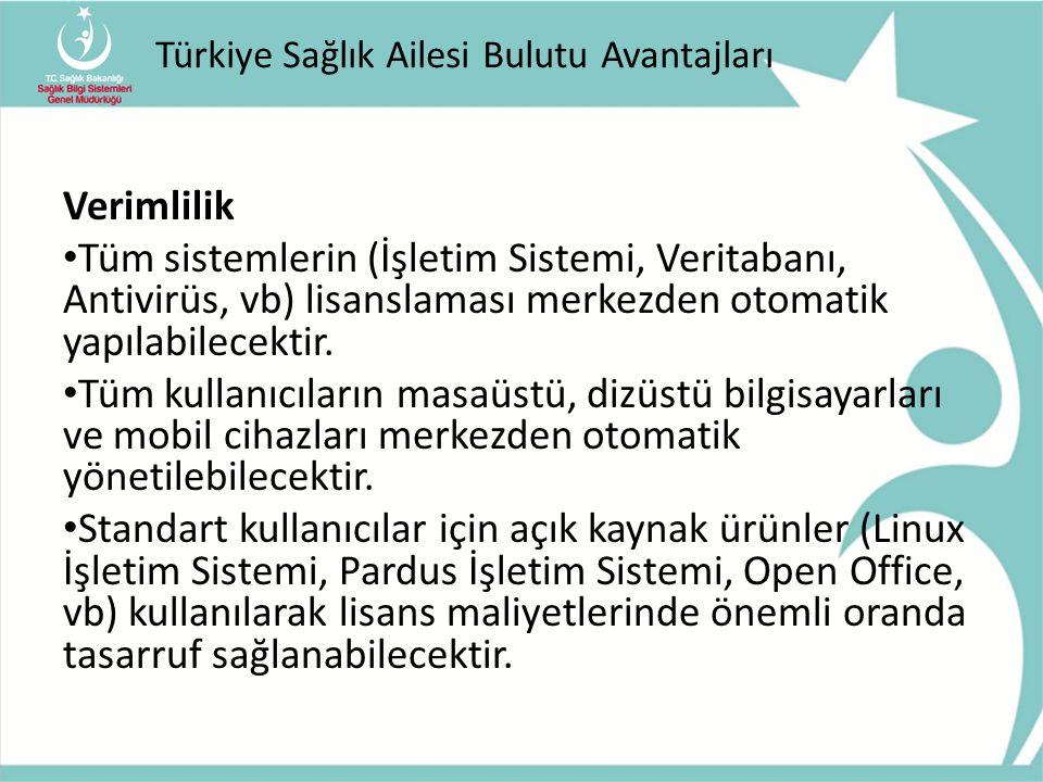 Türkiye Sağlık Ailesi Bulutu Avantajları Verimlilik Tüm sistemlerin (İşletim Sistemi, Veritabanı, Antivirüs, vb) lisanslaması merkezden otomatik yapıl