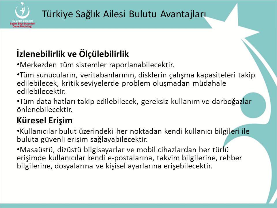 Türkiye Sağlık Ailesi Bulutu Avantajları İzlenebilirlik ve Ölçülebilirlik Merkezden tüm sistemler raporlanabilecektir. Tüm sunucuların, veritabanların