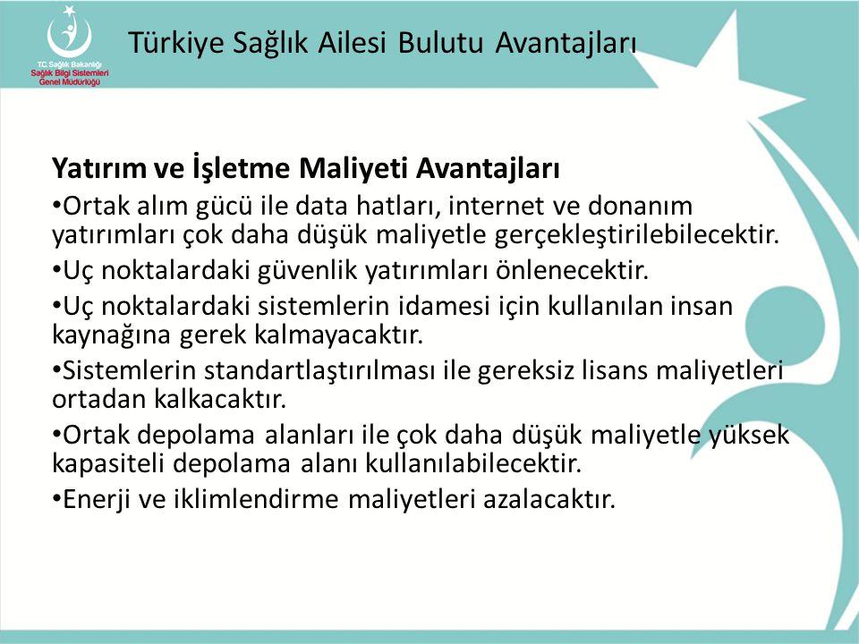 Türkiye Sağlık Ailesi Bulutu Avantajları Yatırım ve İşletme Maliyeti Avantajları Ortak alım gücü ile data hatları, internet ve donanım yatırımları çok