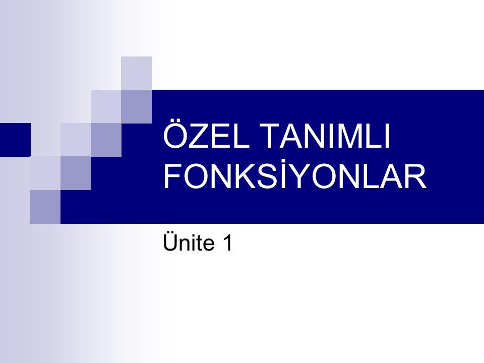 ÖZEL TANIMLI FONKSİYONLAR Ünite 1