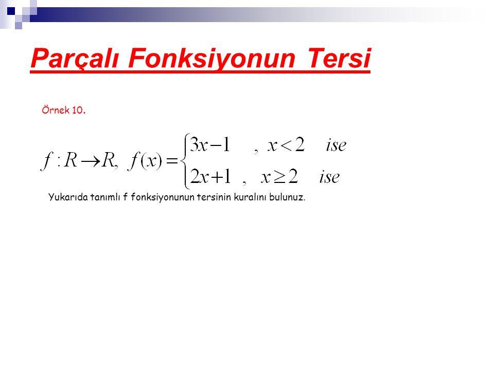 Parçalı Fonksiyonun Tersi Örnek 10. Yukarıda tanımlı f fonksiyonunun tersinin kuralını bulunuz.
