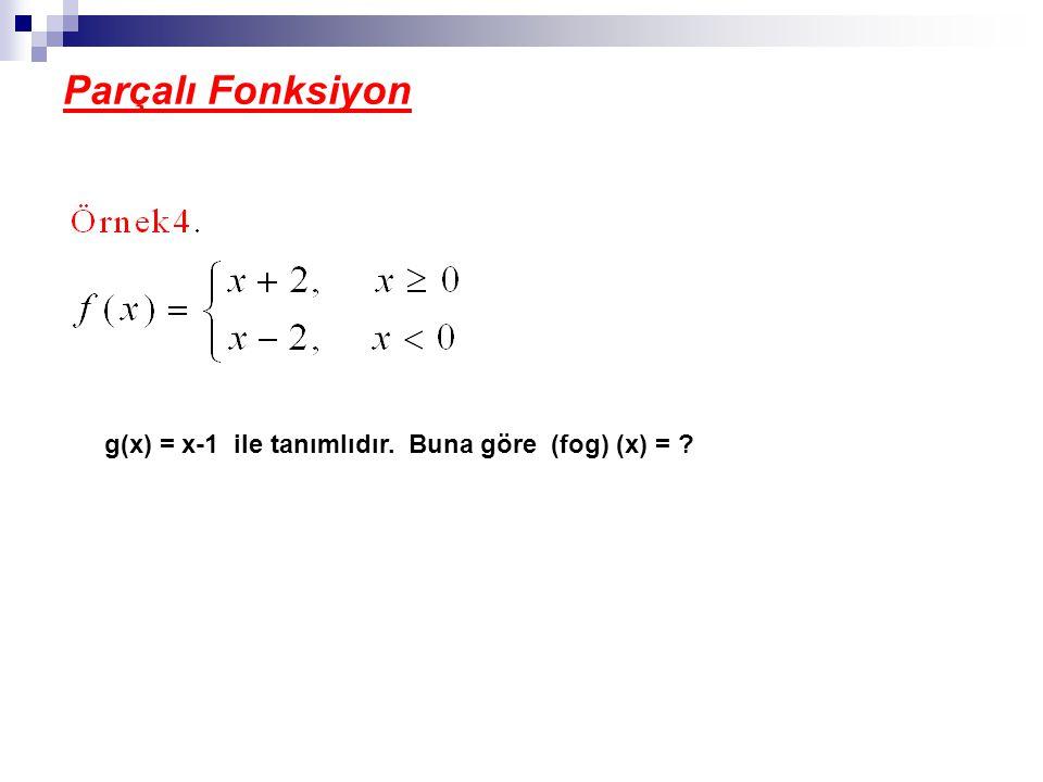 Parçalı Fonksiyon g(x) = x-1 ile tanımlıdır. Buna göre (fog) (x) = ?