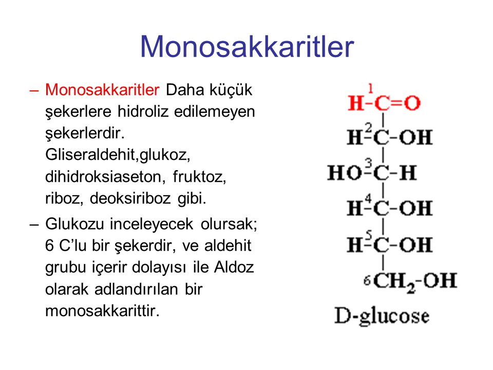 Monosakkaritler –Monosakkaritler Daha küçük şekerlere hidroliz edilemeyen şekerlerdir.
