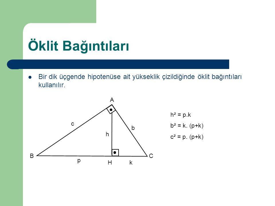 Öklit Bağıntıları Bir dik üçgende hipotenüse ait yükseklik çizildiğinde öklit bağıntıları kullanılır. A BC H h p k c b h² = p.k b² = k. (p+k) c² = p.