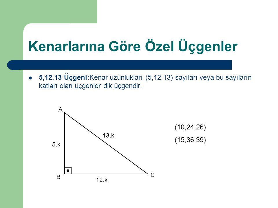 Kenarlarına Göre Özel Üçgenler 5,12,13 Üçgeni:Kenar uzunlukları (5,12,13) sayıları veya bu sayıların katları olan üçgenler dik üçgendir. 5.k 12.k 13.k