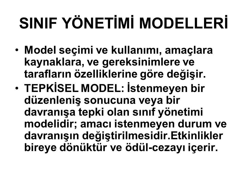 SINIF YÖNETİMİ MODELLERİ Model seçimi ve kullanımı, amaçlara kaynaklara, ve gereksinimlere ve tarafların özelliklerine göre değişir. TEPKİSEL MODEL: İ