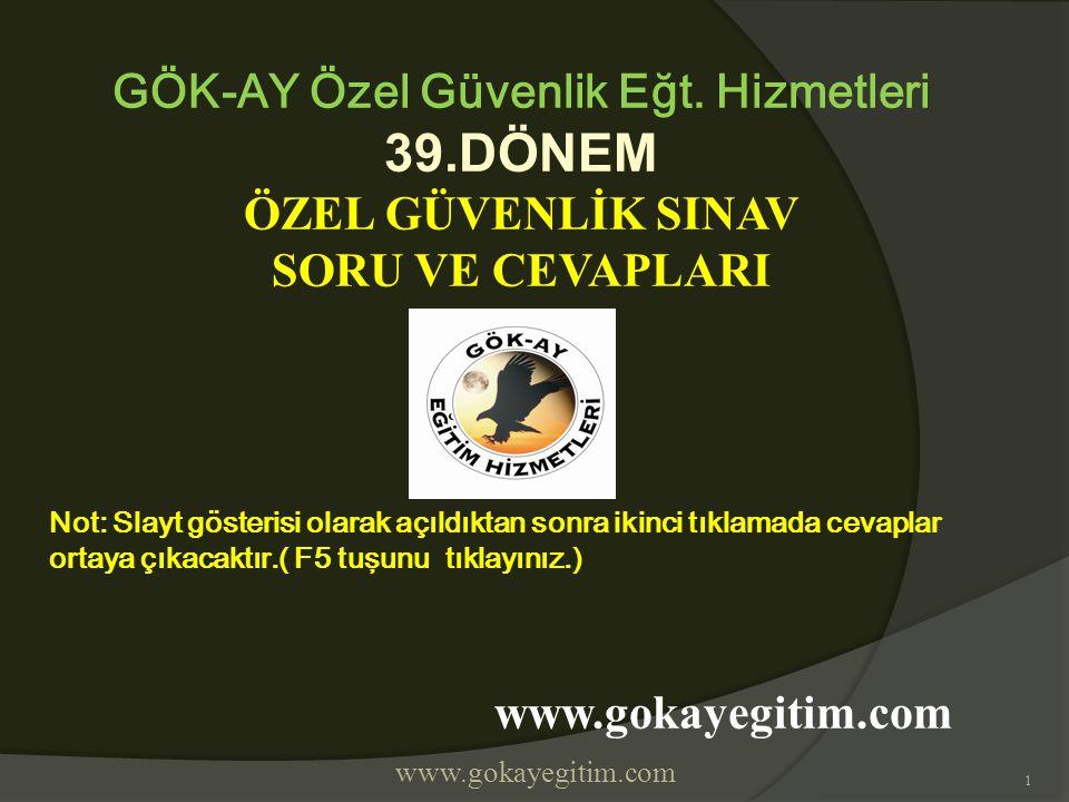 www.gokayegitim.com 1 GÖK-AY Özel Güvenlik Eğt. Hizmetleri 39.DÖNEM ÖZEL GÜVENLİK SINAV SORU VE CEVAPLARI Not: Slayt gösterisi olarak açıldıktan sonra