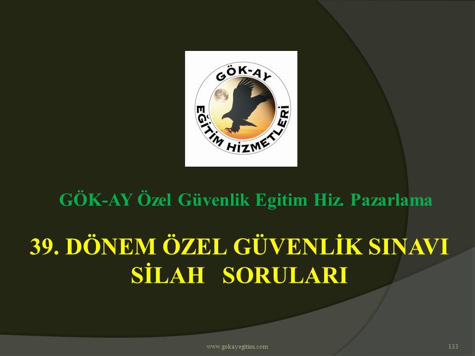 www.gokayegitim.com133 39. DÖNEM ÖZEL GÜVENLİK SINAVI SİLAH SORULARI GÖK-AY Özel Güvenlik Egitim Hiz. Pazarlama