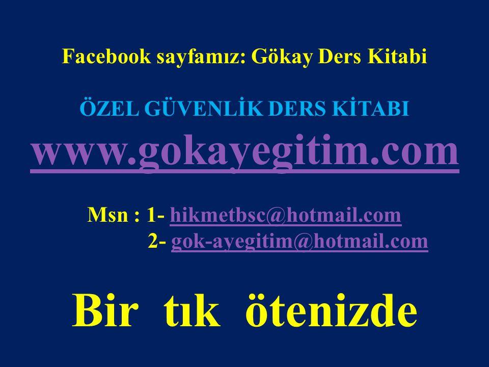 www.gokayegitim.com 97 Facebook sayfamız: Gökay Ders Kitabi ÖZEL GÜVENLİK DERS KİTABI www.gokayegitim.com Msn : 1- hikmetbsc@hotmail.comhikmetbsc@hotm