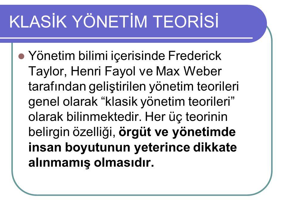 """Yönetim bilimi içerisinde Frederick Taylor, Henri Fayol ve Max Weber tarafından geliştirilen yönetim teorileri genel olarak """"klasik yönetim teorileri"""""""