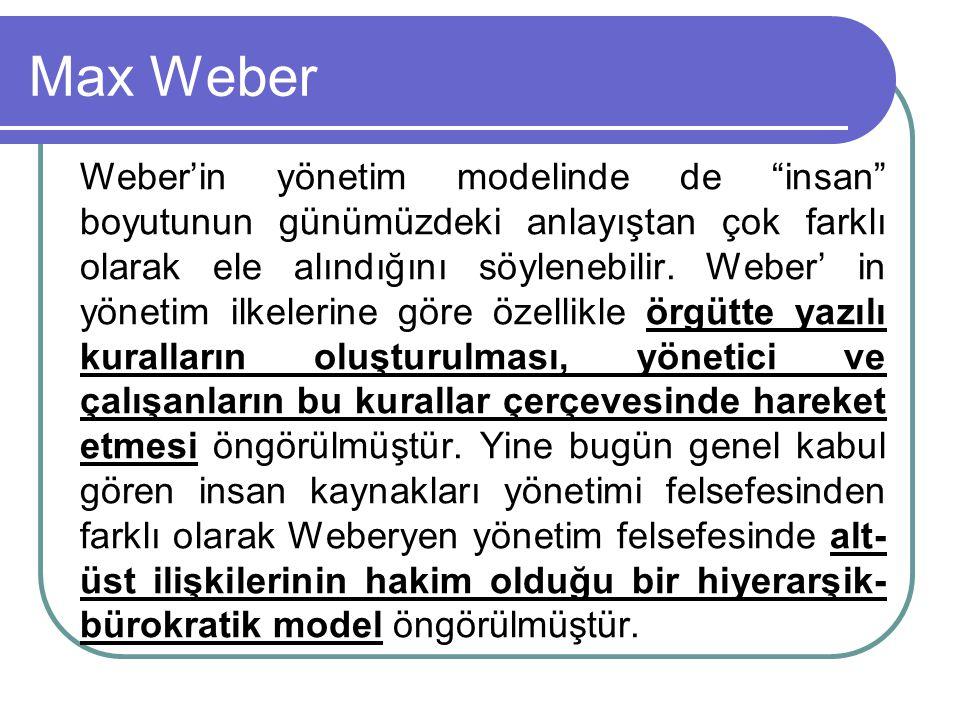 """Weber'in yönetim modelinde de """"insan"""" boyutunun günümüzdeki anlayıştan çok farklı olarak ele alındığını söylenebilir. Weber' in yönetim ilkelerine gör"""