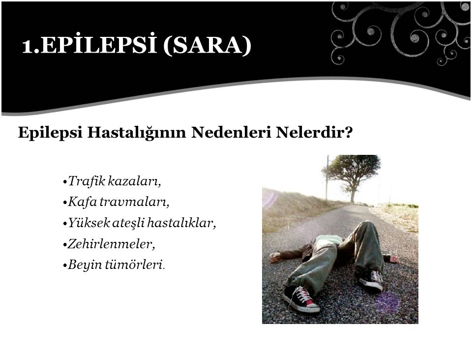 1.EPİLEPSİ (SARA) Epilepsi Hastalığının Nedenleri Nelerdir.