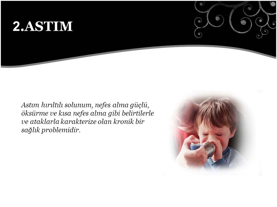2.ASTIM Astım hırıltılı solunum, nefes alma güçlü, öksürme ve kısa nefes alma gibi belirtilerle ve ataklarla karakterize olan kronik bir sağlık problemidir.