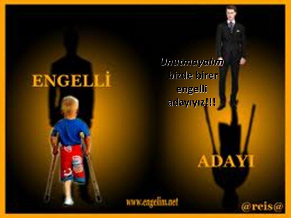 Unutmayalım bizde birer engelli adayıyız!!!