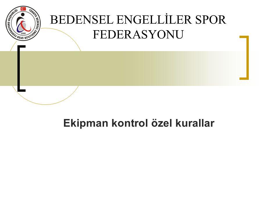BEDENSEL ENGELLİLER SPOR FEDERASYONU Ekipman kontrol özel kurallar