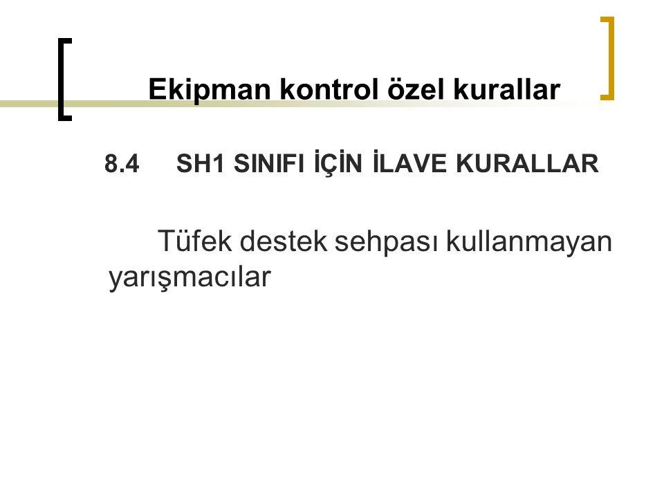 Ekipman kontrol özel kurallar 8.4 SH1 SINIFI İÇİN İLAVE KURALLAR Tüfek destek sehpası kullanmayan yarışmacılar