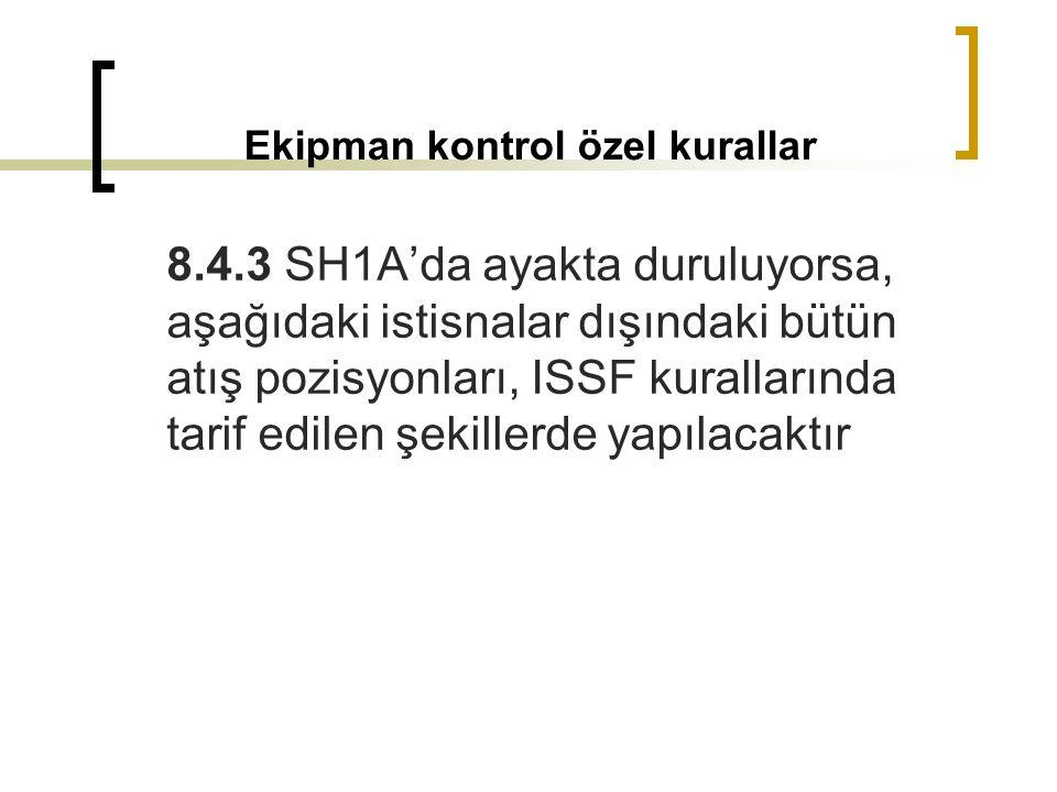 Ekipman kontrol özel kurallar 8.4.3 SH1A'da ayakta duruluyorsa, aşağıdaki istisnalar dışındaki bütün atış pozisyonları, ISSF kurallarında tarif edilen