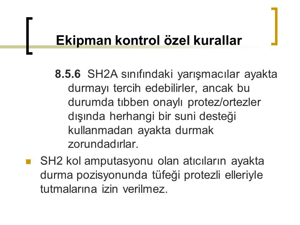 Ekipman kontrol özel kurallar 8.5.6 SH2A sınıfındaki yarışmacılar ayakta durmayı tercih edebilirler, ancak bu durumda tıbben onaylı protez/ortezler dı