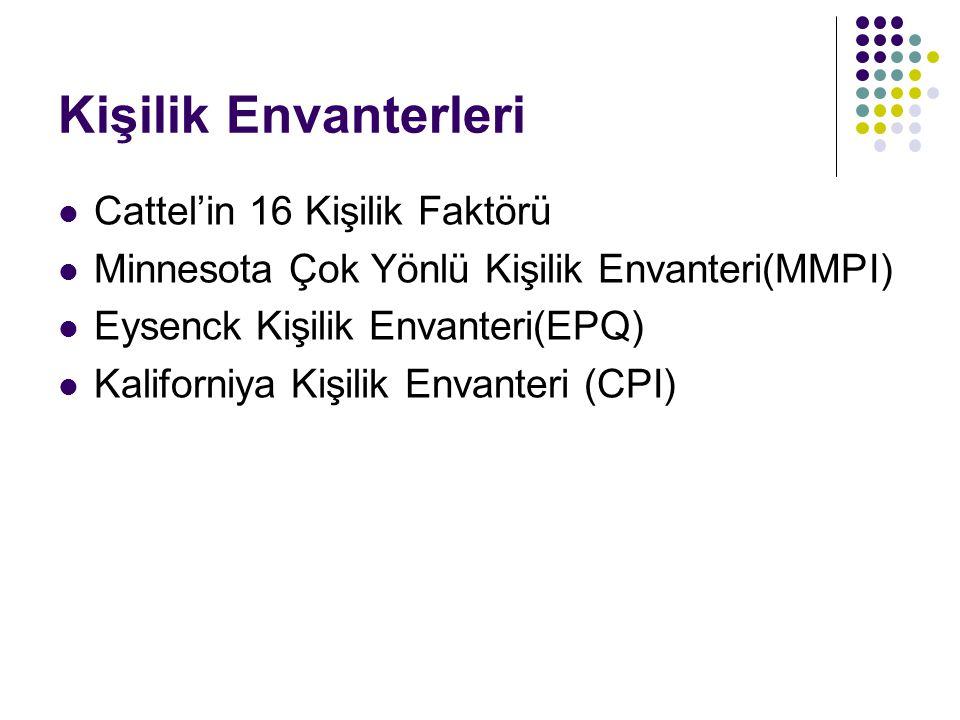 Kişilik Envanterleri Cattel'in 16 Kişilik Faktörü Minnesota Çok Yönlü Kişilik Envanteri(MMPI) Eysenck Kişilik Envanteri(EPQ) Kaliforniya Kişilik Envanteri (CPI)