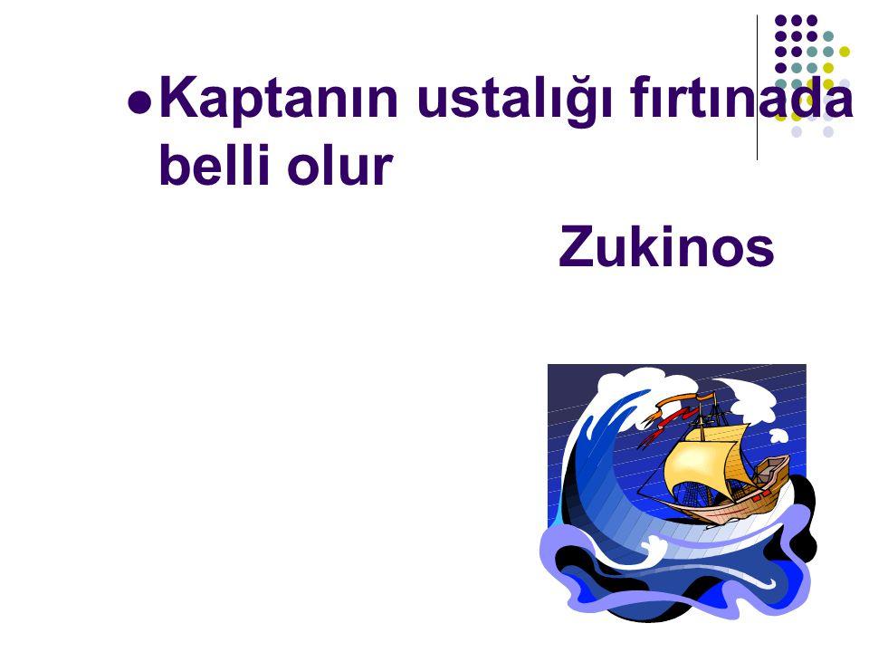 Kaptanın ustalığı fırtınada belli olur Zukinos