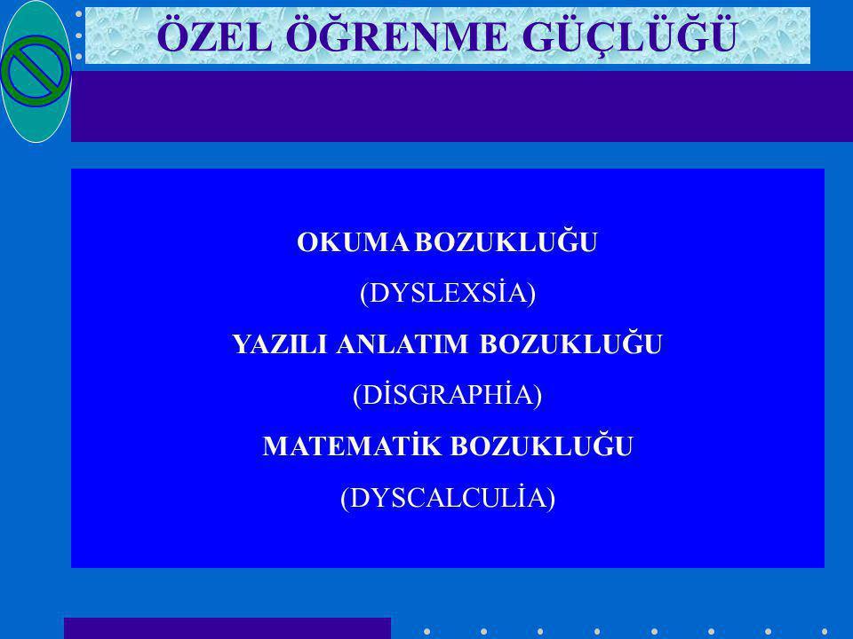 ÖZEL ÖĞRENME GÜÇLÜĞÜ OKUMA BOZUKLUĞU (DYSLEXSİA) YAZILI ANLATIM BOZUKLUĞU (DİSGRAPHİA) MATEMATİK BOZUKLUĞU (DYSCALCULİA)